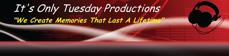 "It's Only Tuesday Productions - ""We Create Memories That Last A Lifetime"""